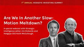 """Hedgeye Investing Summit:  """"Are We In Another Slow-Motion Meltdown"""" with Jim Rickards"""