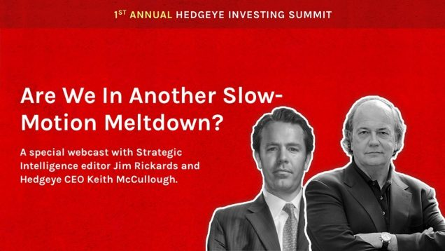 "Hedgeye Investing Summit:  ""Are We In Another Slow-Motion Meltdown"" with Jim Rickards"